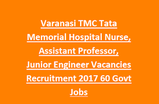 Varanasi TMC Tata Memorial Hospital Nurse, Assistant Professor, Junior Engineer Vacancies Recruitment 2017 60 Govt Jobs