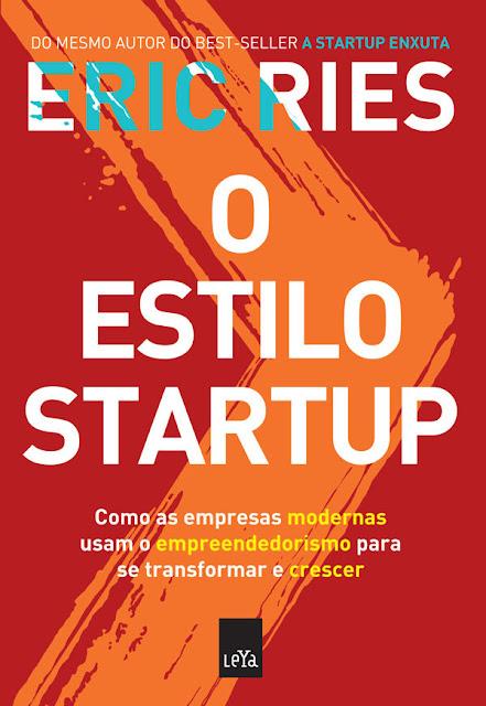 O estilo startup Como as empresas modernas usam o empreendedorismo para se transformar e crescer - Eric Ries.jpg