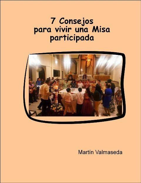 http://martinvalmasedasantillana.blogspot.com/2015/02/7-consejos-para-vivir-una-misa.html