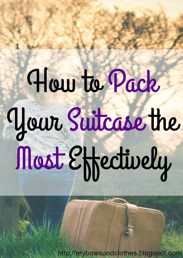 How to Pack Your Suitcase the Most Effectively packing travel trip