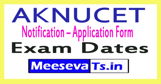 AKNUCET 2018 Notification – Application Form / Exam Date