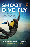 Shoot Dive Fly: Stories of Grit And Adventure From The Indian Army by Rachna Bisht Rawat (Age: 12+ years)