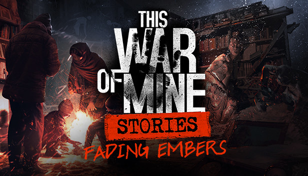 This War of Mine Stories Fading Embers - CODEX