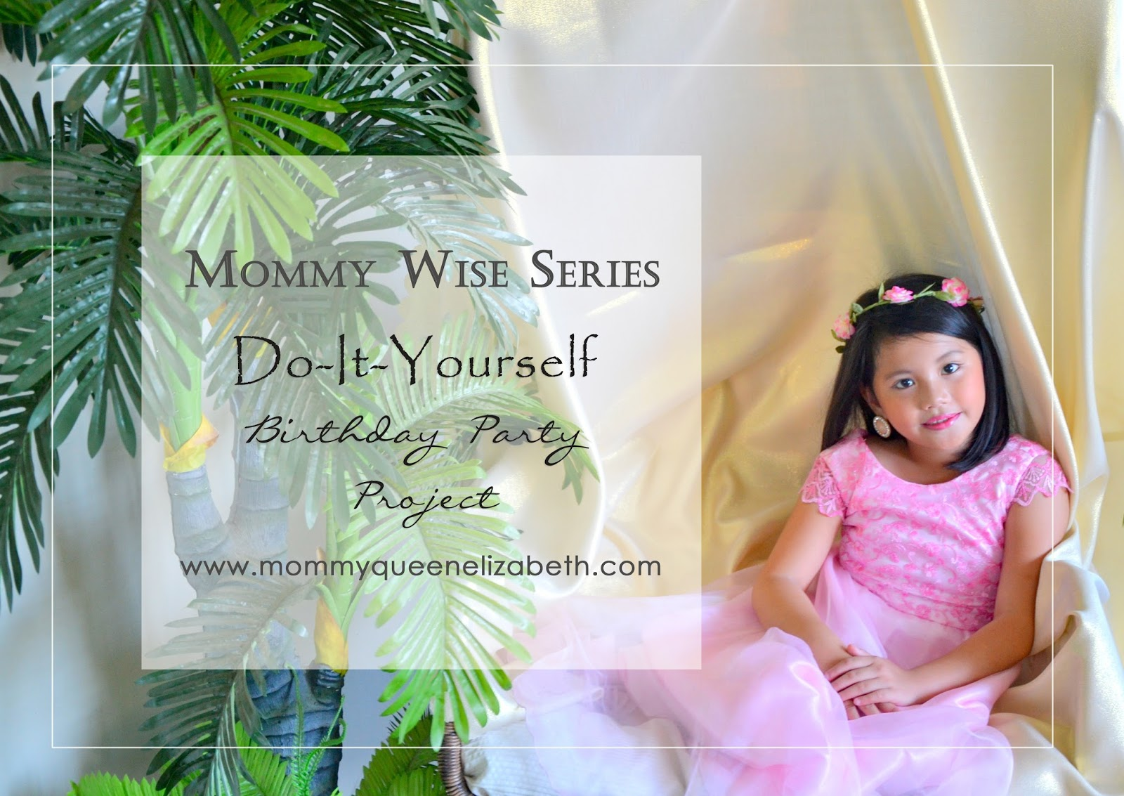 Mommy Wise Series How To Throw A Simple Diy Birthday Party