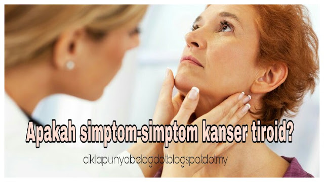 Apakah simptom-simptom kanser tiroid?