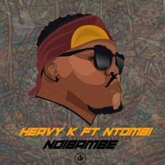 Heavy K feat. Ntombi - NDIBAMBE [Download] mp3