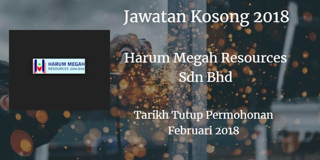 Jawatan Kosong HARUM MEGAH RESOURCES SDN.BHD Februari 2018