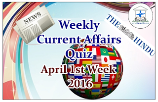 Weekly Current Affairs Quiz- April 1st Week 2016
