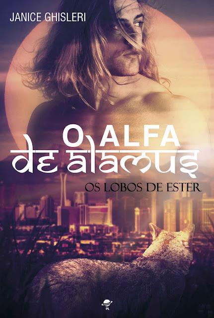 O Alfa de Alamus Série Os Lobos de Ester - Livro 4 - Janice Ghisleri