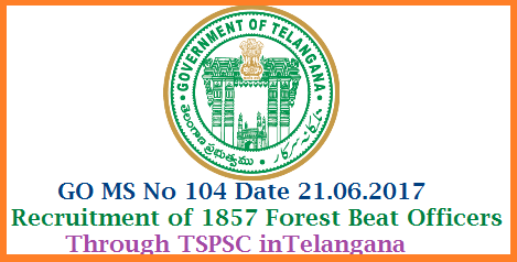 GO MS No 104 Recruitment of 1857 Forest Beat Officers Through TSPSC Public Services – Environment, Forests, Science & Technology Department - Recruitment – Filling of (1857) One Thousand Eight Hundred and Fifty Seven vacant posts of Forest Beat Officers by Direct Recruitment under the control of Principal Chief Conservator of Forests & Head of Forest Force (FAC) Department, Telangana, Hyderabad, through the Telangana State Public Service Commission, Hyderabad – Orders –Issued