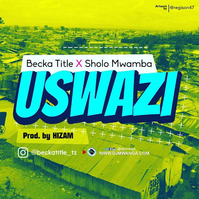 Becka Title Ft. Sholo Mwamba - Uswazi