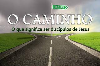 Série: O Caminho (Parte 1): Jesus é o Caminho