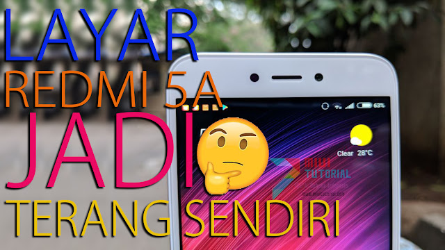 Setelah Update ke Rom Miui 9 v9.2.1.0 Layar Xiaomi Redmi 5A Kamu Jadi Terang Sendiri? Ini Tutuorial Cara Fix Auto Brightness