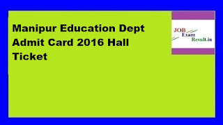 Manipur Education Dept Admit Card 2016 Hall Ticket