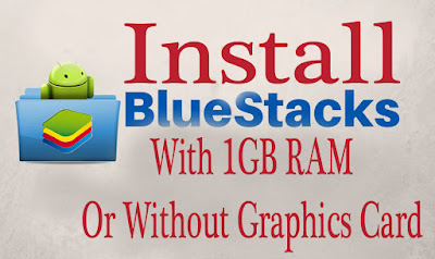 How to install Bluestacks App Player with 1 GB RAM & Without Graphic Card