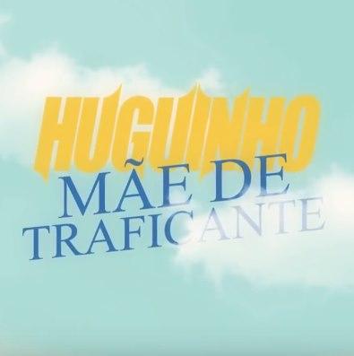 Baixar Mãe de Traficante MC Huguinho Mp3 Gratis