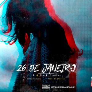 BAIXAR MP3    Jr - 26 De Janeiro (Feat Mark Exodus)    2019
