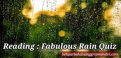 http://www.belajarbahasainggrismandiri.com/2017/02/reading-fabulous-rain-quiz.html