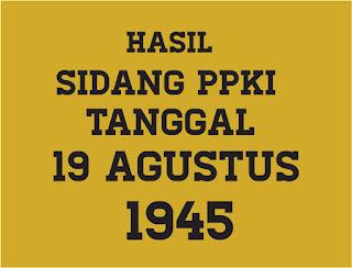 Hasil Sidang PPKI 19 Agustus 1945 Lengkap
