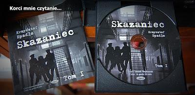 """Krzysztof Spadło """"Skazaniec. Tom I"""""""