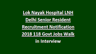 Lok Nayak Hospital LNH Delhi Senior Resident Recruitment Notification 2018 118 Govt Jobs Walk in Interview