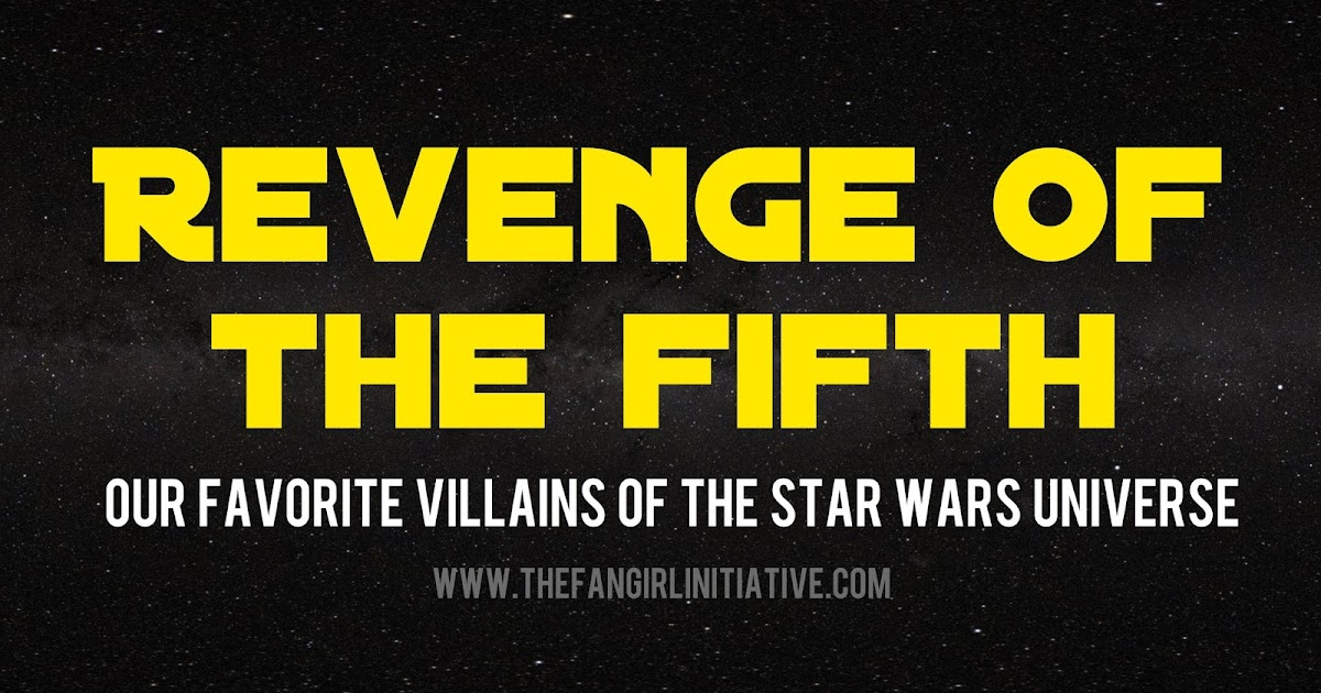 Revenge of the Fifth: Our Favorite Villains of the Star ...