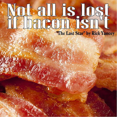 """Not All is Lost if Bacon Isn't"" from The Last Star by Rick Yancey"