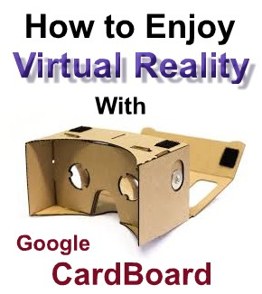 How to Enjoy Virtual Reality With Google Cardboard