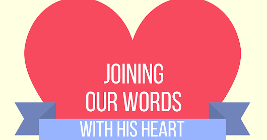 Joining our words with His heart