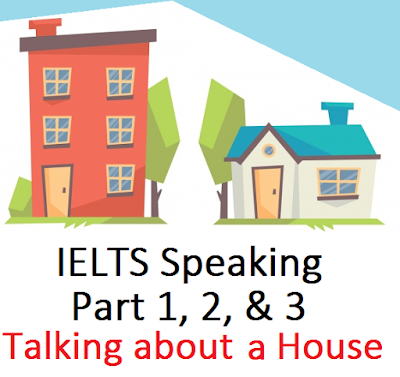 IELTS Speaking Part 1, 2 and 3 - Talking about a House