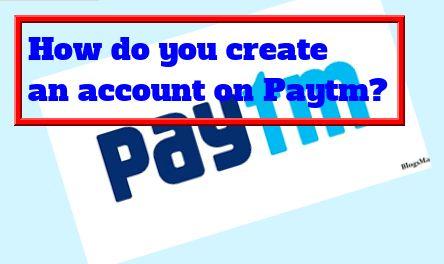 How do you create an account on Paytm