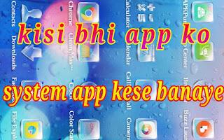 kisi bhi app ko system app kese banaye 1
