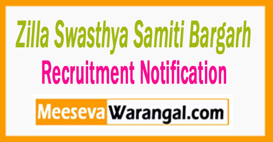 Zilla Swasthya Samiti Bargarh Recruitment Notification 2017