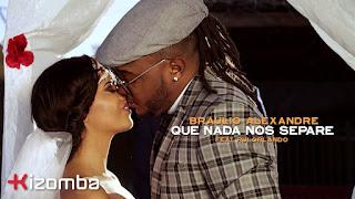 Bráulio Alexandre feat. Rui Orlando & DJ Malvado- Que Nada Nos Separe