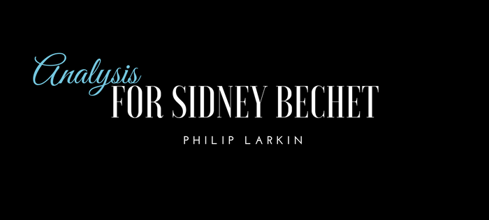 Analysis of Philip Larkin's For Sidney Bechet