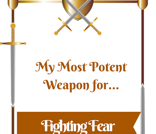 My Most Potent Weapon Against Fear