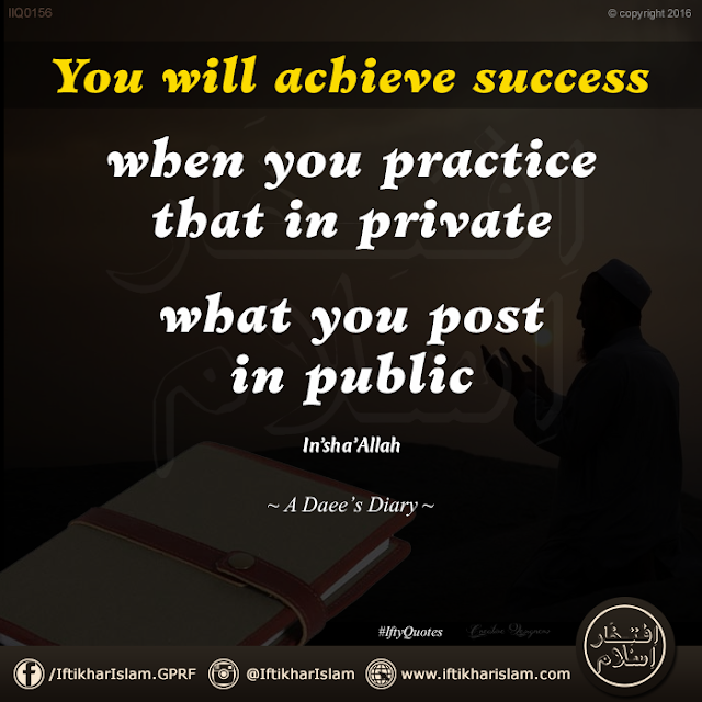 Ifty Quotes: You will achieve success when you practice that in private what you preach in public - Iftikhar Islam