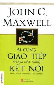 Ai Cũng Giao Tiếp Nhưng Mấy Người Kết Nối - John C. Maxwell