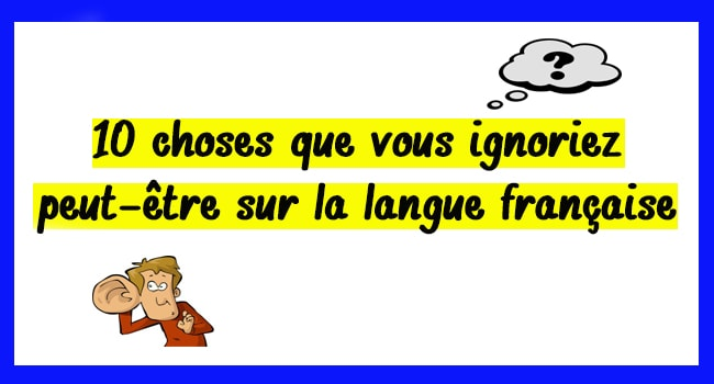10 choses que vous ignoriez peut-être sur la langue française
