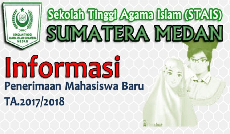 PENERIMAAN MAHASISWA BARU (STAIS MEDAN) 2017-2018 SEKOLAH TINGGI AGAMA ISLAM SUMATERA MEDAN