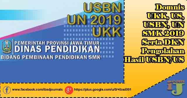 Pedoman Teknis Pelaksanaan Ujian Nasional Sekolah Menengah Kejuruan  Domnis UKK, US, USBN, UN Sekolah Menengah kejuruan 2019 Serta DKN Pengolahan Hasil USBN/US