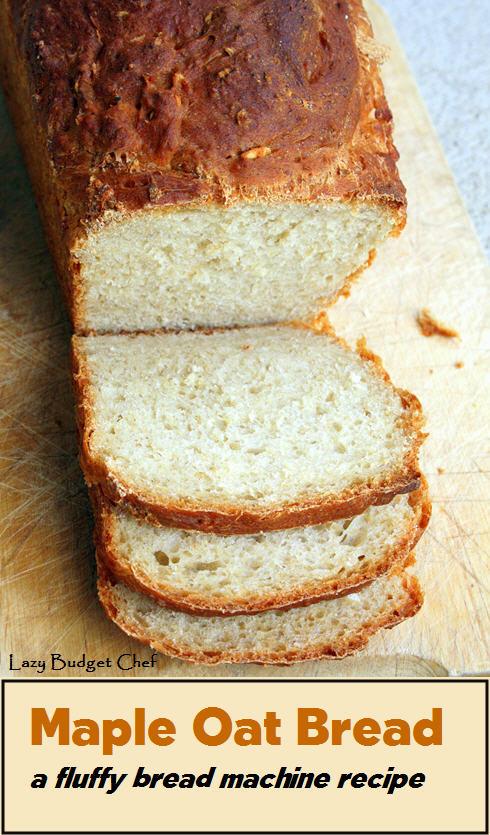 Lazy Budget Chef: Maple Oatmeal Bread Machine Bread Recipe