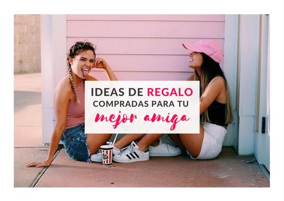 Ideas de regalo que comprar para regalar a tu mejor amiga for Regalo perfecto para una amiga