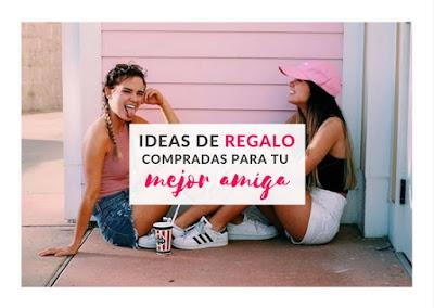 IDEAS DE REGALO QUE COMPRAR PARA TU MEJOR AMIGA