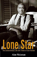 Lone Star The extraordinary life and times of Dan Rather Alan Weisman