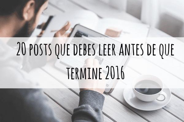 20 posts que debes leer antes de que termine 2016