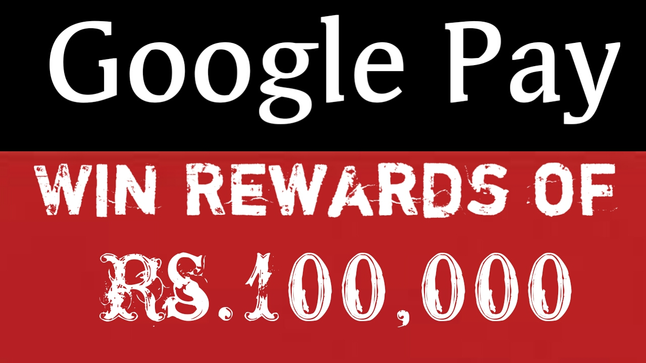 Google Pay- offer to win up to Rs 100,000 Reward - WikiNom