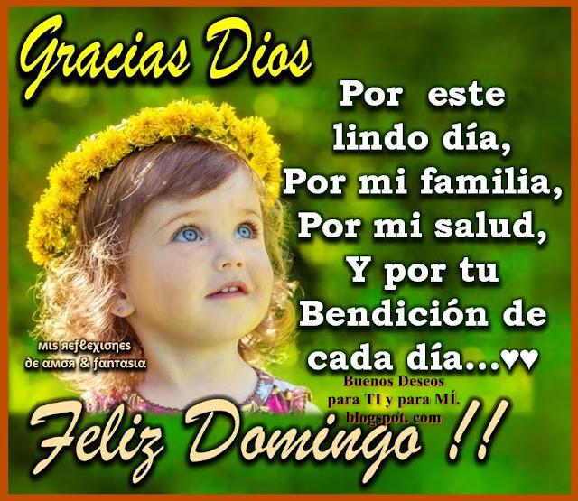 GRACIAS DIOS Por este lindo día... Por mi familia... Por mi salud... Y por la Bendición de cada día... FELIZ DOMINGO !!!
