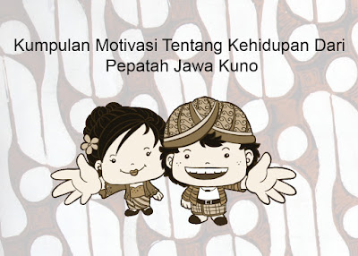 Kumpulan Motivasi Tentang Kehidupan Dari Pepatah Jawa Kuno