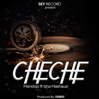 Audio Mandojo X Isha Mashauzi - CHECHE Mp3 Download